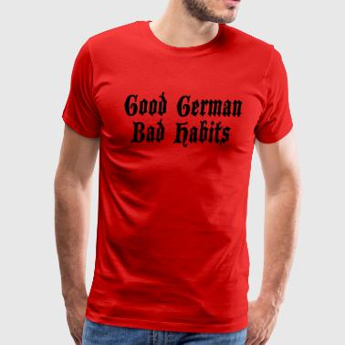 Good German Bad Habits - Men's Premium T-Shirt