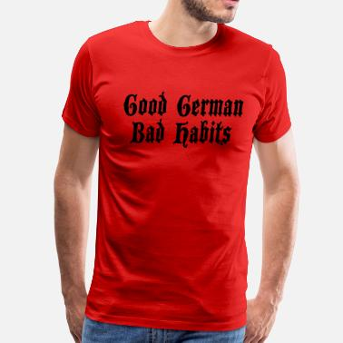 Bad Habit Funny Good German Bad Habits - Men's Premium T-Shirt