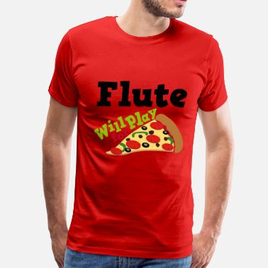 Play For Pizza Flute Will Play For Pizza - Men's Premium T-Shirt