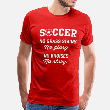 Grass Stains Soccer. No grass stains no glory. No bruises - Men's Premium T-Shirt