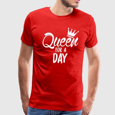 Queen For A Day - Men's Premium T-Shirt