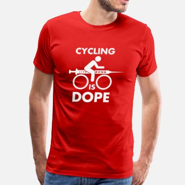 Doping Cycling Is Dope Funny T shirt - Men's Premium T-Shirt