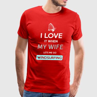 I love it when my wife lets me go Windsurfing - Men's Premium T-Shirt