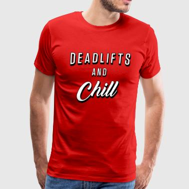 Deadlifts Deadlifts And Chill - Men's Premium T-Shirt