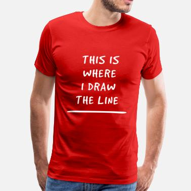 Draw This is where I draw the line - Men's Premium T-Shirt