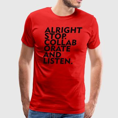 Alright Stop Collaborate And Listen - Men's Premium T-Shirt