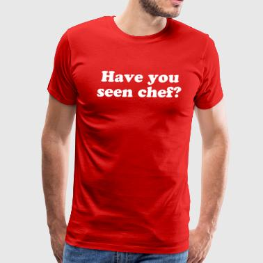 Have You Seen Chef? - Men's Premium T-Shirt