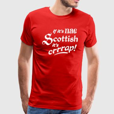 If it s nae Scottish it s crap - Men's Premium T-Shirt