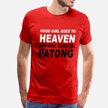 Road To Heaven GOOD GIRL GOES TO HEAVEN BAD GIRL GOES TO PATONG - Men's Premium T-Shirt
