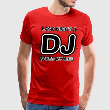 Last Night A DJ Saved My Life DJ - Men's Premium T-Shirt