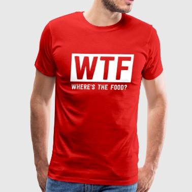Wtf Where Is The Food WTF Where's the food? - Men's Premium T-Shirt