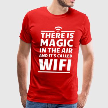 There is magic in the air and it's called wifi - Men's Premium T-Shirt