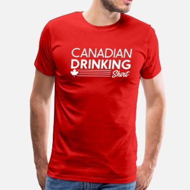 Canadian Drinking Canadian Drinking Shirt - Men's Premium T-Shirt