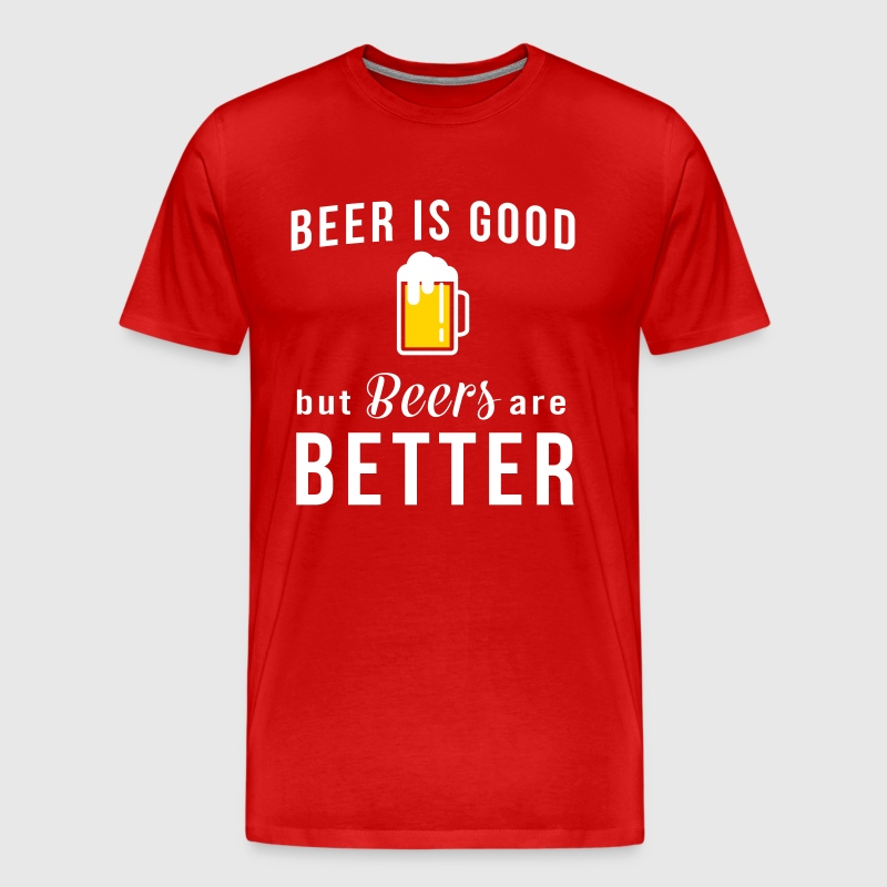 Beer is good but beers are better - Men's Premium T-Shirt