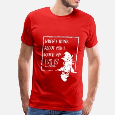 """naughty Elf"" I touch my elf - Men's Premium T-Shirt"