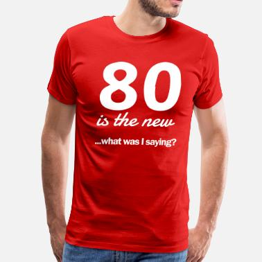 Funny 80th Birthday 80 Is The Newwhat Was I Saying Mens Premium T Shirt