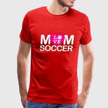 I Love Soccer Moms Mom love Soccer - Men's Premium T-Shirt