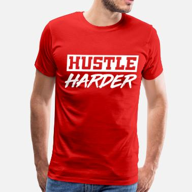 Hustles Harder Hustle Harder - Men's Premium T-Shirt