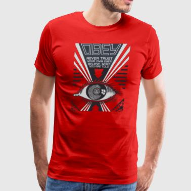 Obey Never Trust Your Own Eyes Believe - Men's Premium T-Shirt