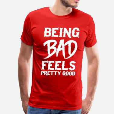 Bad At Being Good Being bad feels pretty good - Men's Premium T-Shirt