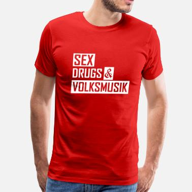 Oktoberfest Sex sex drugs & volksmusik - Men's Premium T-Shirt