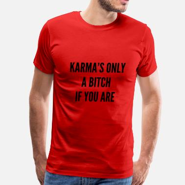 Karma Is Only A Bitch If You Are Karma's Only A Bitch If You Are - Men's Premium T-Shirt