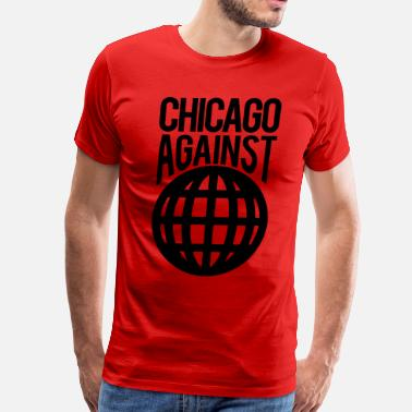 Chicago Against The World Chicago Against The World - Men's Premium T-Shirt