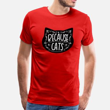 Because Cat Because cats - Men's Premium T-Shirt