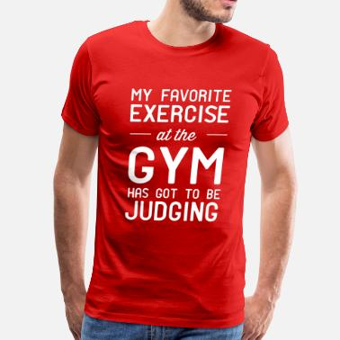 My Favorite Exercise My favorite exercise at the gym is judging - Men's Premium T-Shirt