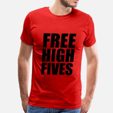 Free High Five FREE HIGH FIVES - Men's Premium T-Shirt