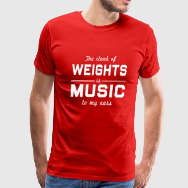 Clank of weights is music to my ears - Men's Premium T-Shirt