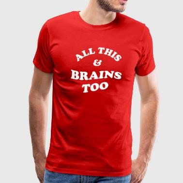 All this and brains too - Men's Premium T-Shirt