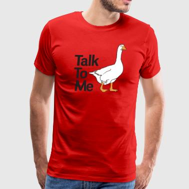 Talk To Me Goose - Men's Premium T-Shirt