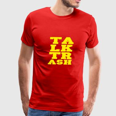 talk trash - Men's Premium T-Shirt