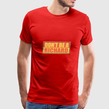 Dont be a richard - Men's Premium T-Shirt