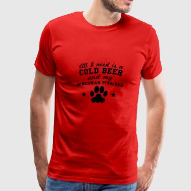 Doberman.dog All I Need Is Cold Beer And My Doberman Pinscher - Men's Premium T-Shirt