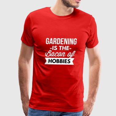 Gardening is the bacon of hobbies - Men's Premium T-Shirt