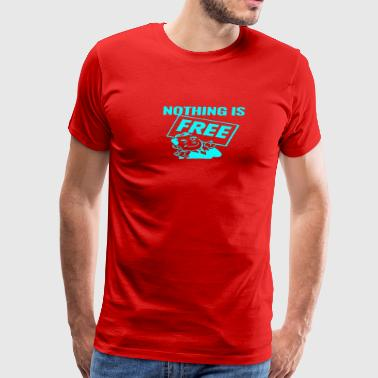 Nothing is Free -Cyan- Best Selling Design - Men's Premium T-Shirt