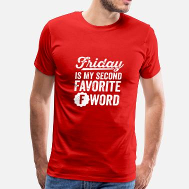 Friday Is My Second Favorite F Word Friday is my second Favorite F word shirt - Men's Premium T-Shirt