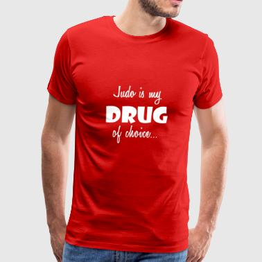 Judo Love Gift- My Drug of Choice- Cool Present - Men's Premium T-Shirt
