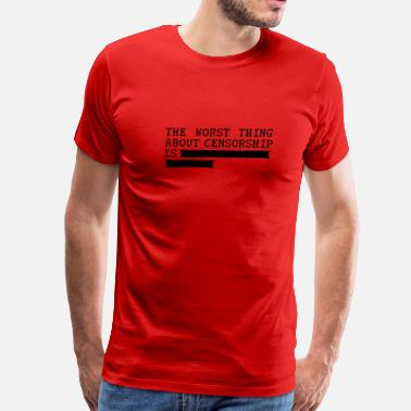 Fuck Freedom Of Speech the worst thing about censorship is .......... - Men's Premium T-Shirt