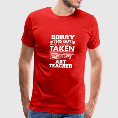 Sorry This Guy Is Taken By Art Teacher - Men's Premium T-Shirt