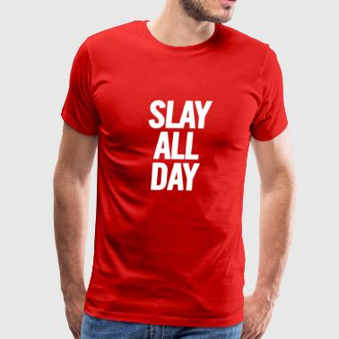Slay All Day White - Men's Premium T-Shirt