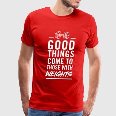 Pumping Iron Good things come to those with weights - Men's Premium T-Shirt