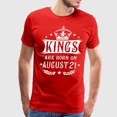 Kings are born on August 21 - Men's Premium T-Shirt