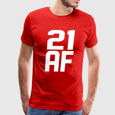 21 Years Old Birthday 21 AF Years Old - Men's Premium T-Shirt