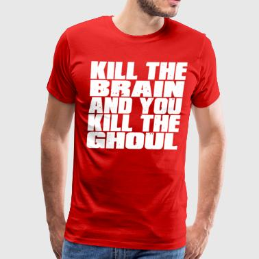 George A Romero Kill The Brain And You Kill The Ghoul - Men's Premium T-Shirt