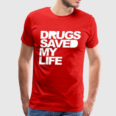 Drugs Saved My Life - Men's Premium T-Shirt