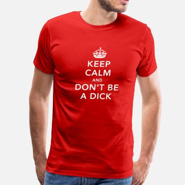 Dick Quotes Funny Keep calm and don't be a dick meme quote - Men's Premium T-Shirt