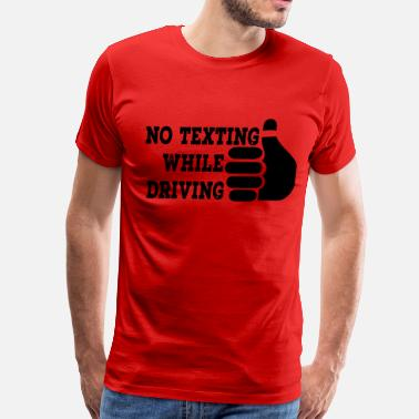 Text And Drive No Texting While Driving - Men's Premium T-Shirt